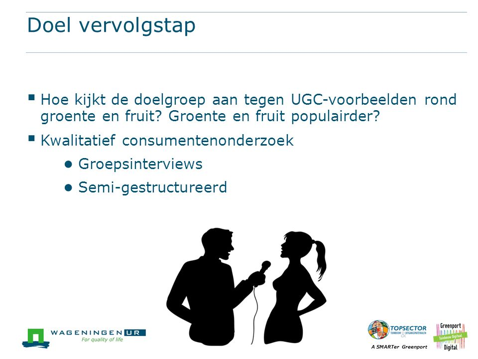 Doel vervolgstap Hoe kijkt de doelgroep aan tegen UGC-voorbeelden rond groente en fruit Groente en fruit populairder