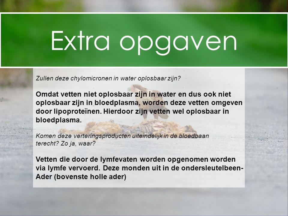 Extra opgaven Zullen deze chylomicronen in water oplosbaar zijn Omdat vetten niet oplosbaar zijn in water en dus ook niet.