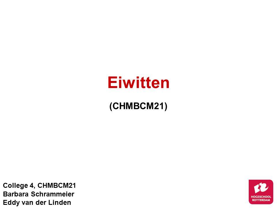 Eiwitten (CHMBCM21) College 4, CHMBCM21 Barbara Schrammeier
