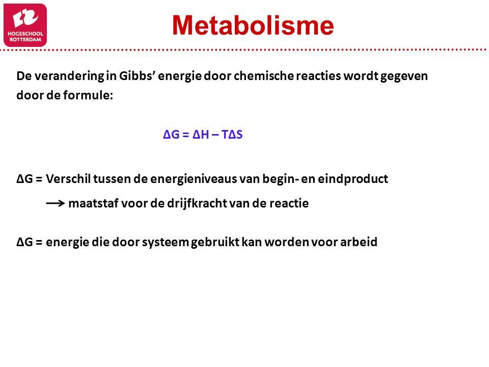 Metabolisme De verandering in Gibbs' energie door chemische reacties wordt gegeven. door de formule: