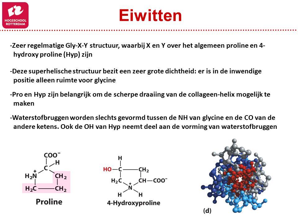 Eiwitten Zeer regelmatige Gly-X-Y structuur, waarbij X en Y over het algemeen proline en 4- hydroxy proline (Hyp) zijn.