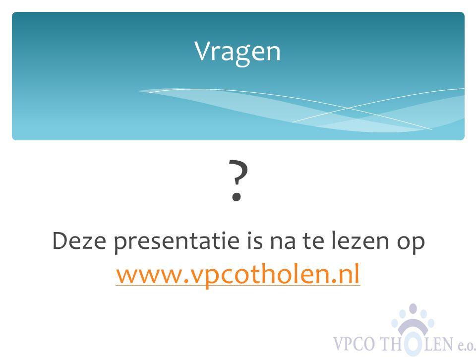 Deze presentatie is na te lezen op www.vpcotholen.nl