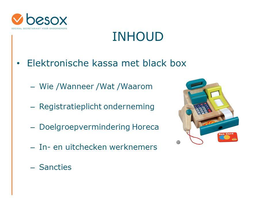 INHOUD Elektronische kassa met black box Wie /Wanneer /Wat /Waarom