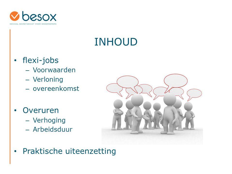 INHOUD flexi-jobs Overuren Praktische uiteenzetting Voorwaarden
