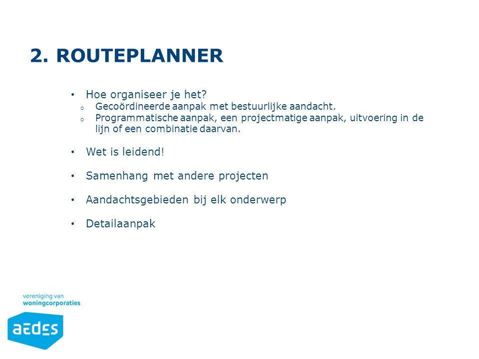 2. Routeplanner Hoe organiseer je het Wet is leidend!