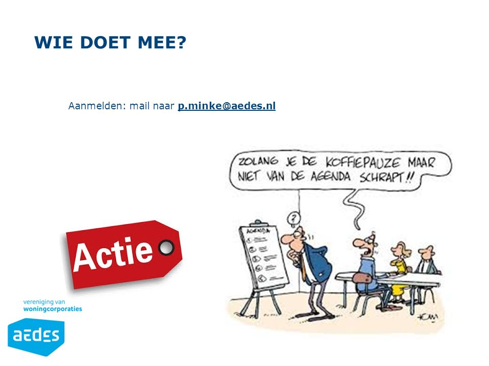 Wie doet mee Aanmelden: mail naar p.minke@aedes.nl