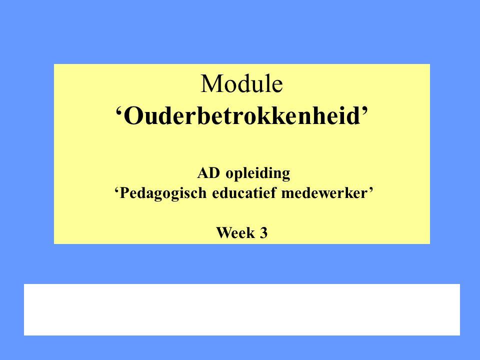Module 'Ouderbetrokkenheid' AD opleiding 'Pedagogisch educatief medewerker' Week 3