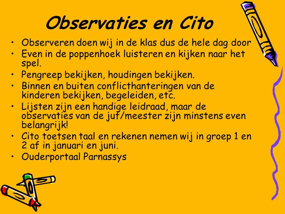 Observaties en Cito Observeren doen wij in de klas dus de hele dag door. Even in de poppenhoek luisteren en kijken naar het spel.