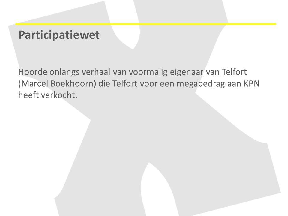 Participatiewet Hoorde onlangs verhaal van voormalig eigenaar van Telfort (Marcel Boekhoorn) die Telfort voor een megabedrag aan KPN heeft verkocht.