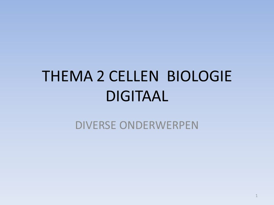 THEMA 2 CELLEN BIOLOGIE DIGITAAL