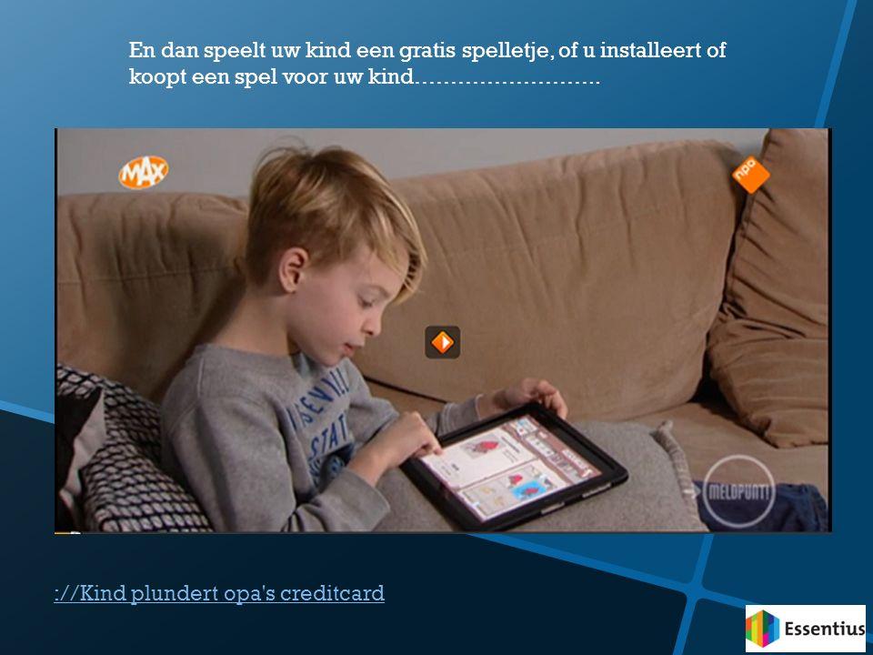 En dan speelt uw kind een gratis spelletje, of u installeert of koopt een spel voor uw kind……………………..