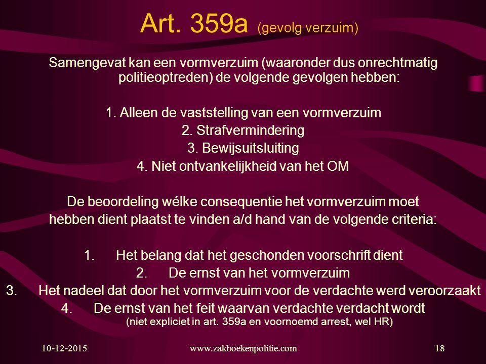 Art. 359a (gevolg verzuim) Samengevat kan een vormverzuim (waaronder dus onrechtmatig politieoptreden) de volgende gevolgen hebben: