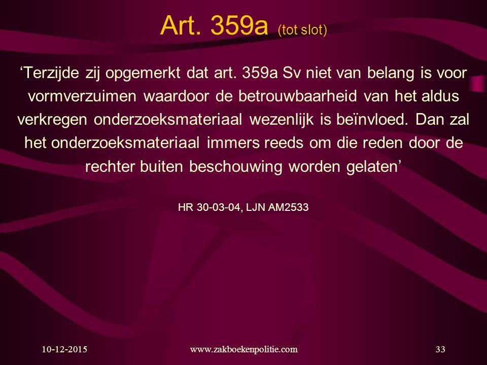 Art. 359a (tot slot) 'Terzijde zij opgemerkt dat art. 359a Sv niet van belang is voor. vormverzuimen waardoor de betrouwbaarheid van het aldus.