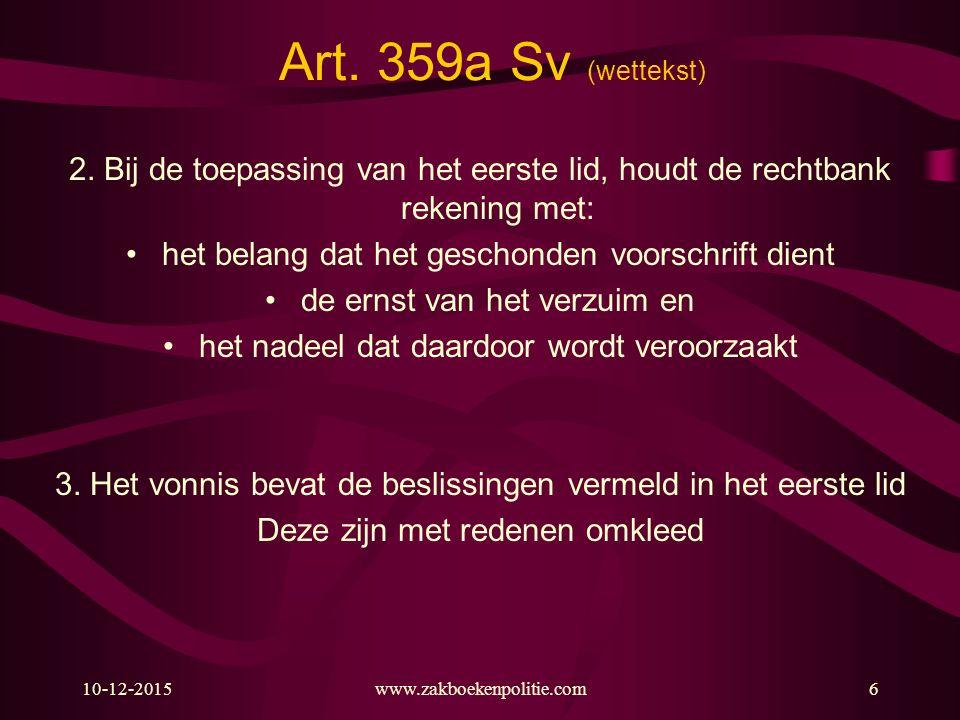 Art. 359a Sv (wettekst) 2. Bij de toepassing van het eerste lid, houdt de rechtbank rekening met: het belang dat het geschonden voorschrift dient.