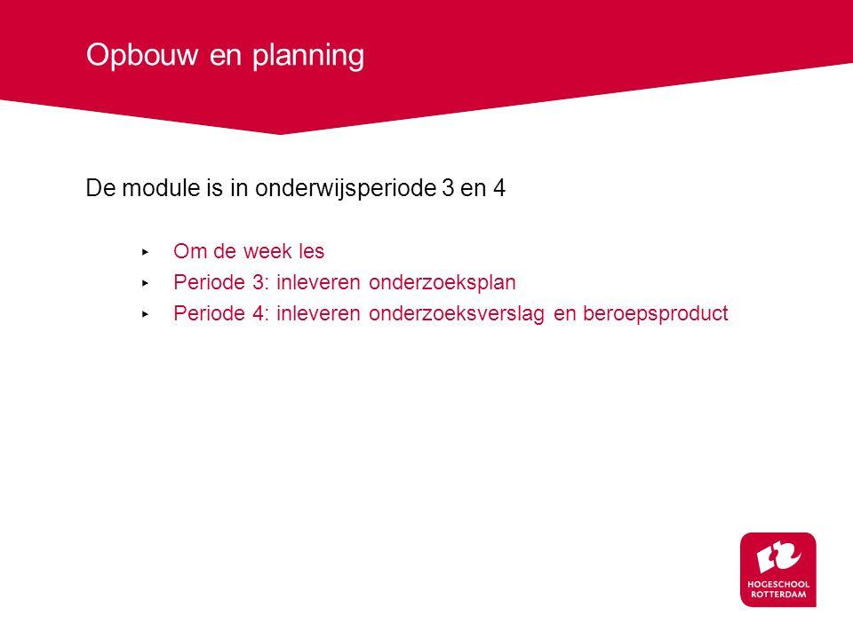 Opbouw en planning De module is in onderwijsperiode 3 en 4