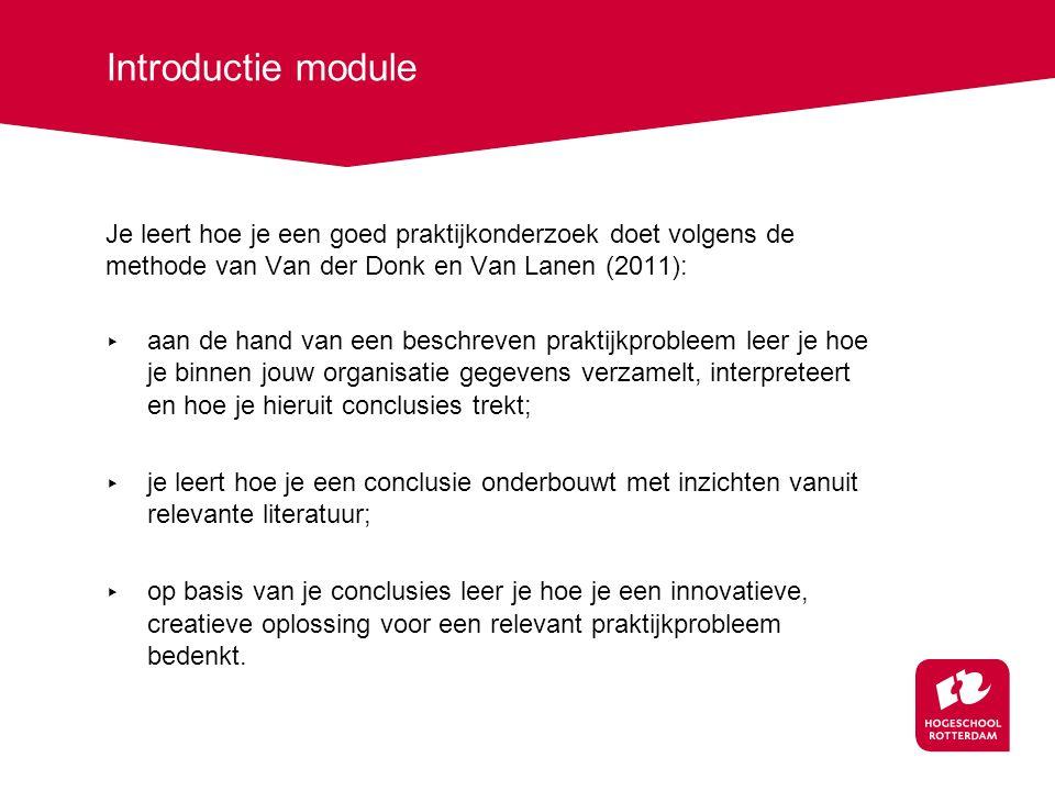 Introductie module Je leert hoe je een goed praktijkonderzoek doet volgens de methode van Van der Donk en Van Lanen (2011):