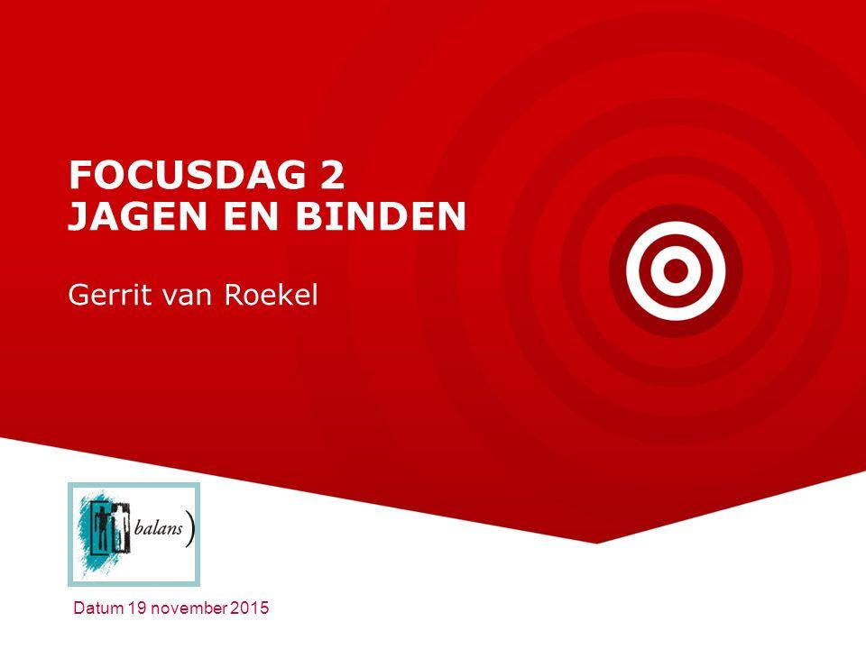 FOCUSDAG 2 JAGEN EN BINDEN Gerrit van Roekel Datum 19 november 2015
