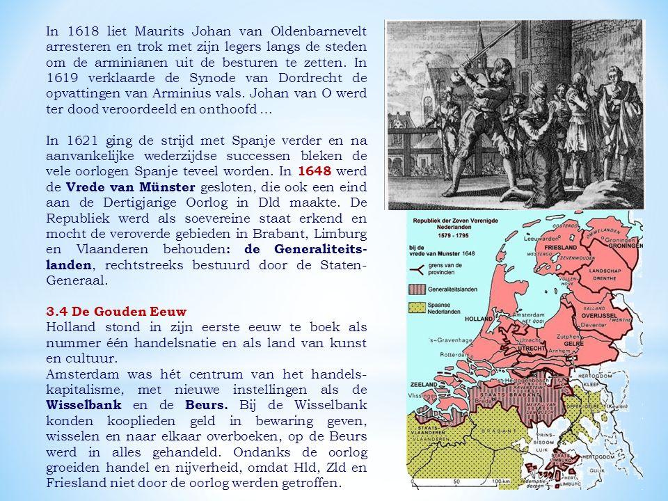 In 1618 liet Maurits Johan van Oldenbarnevelt arresteren en trok met zijn legers langs de steden om de arminianen uit de besturen te zetten. In 1619 verklaarde de Synode van Dordrecht de opvattingen van Arminius vals. Johan van O werd ter dood veroordeeld en onthoofd …