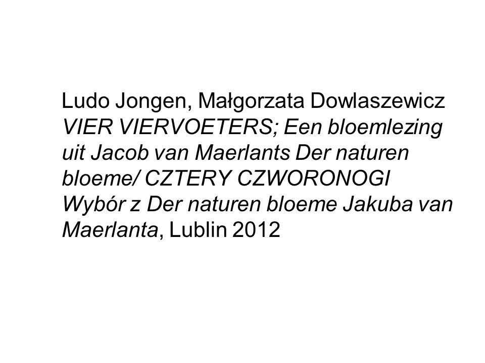 Ludo Jongen, Małgorzata Dowlaszewicz VIER VIERVOETERS; Een bloemlezing uit Jacob van Maerlants Der naturen bloeme/ CZTERY CZWORONOGI Wybór z Der naturen bloeme Jakuba van Maerlanta, Lublin 2012