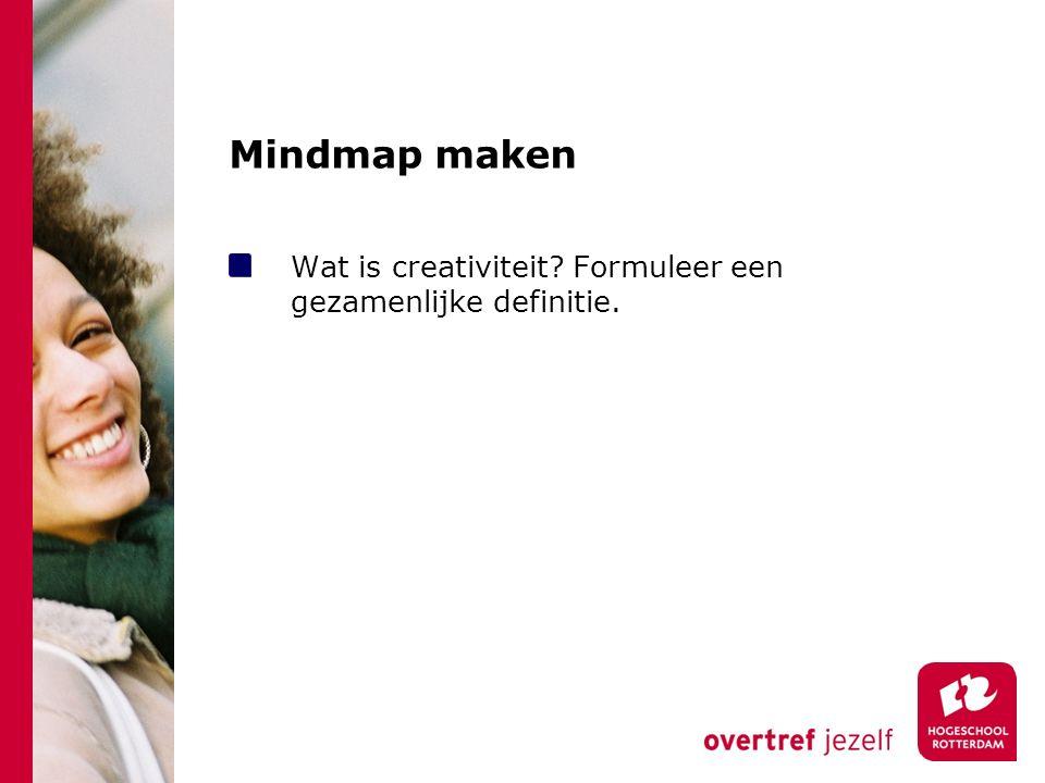 Mindmap maken Wat is creativiteit Formuleer een gezamenlijke definitie.