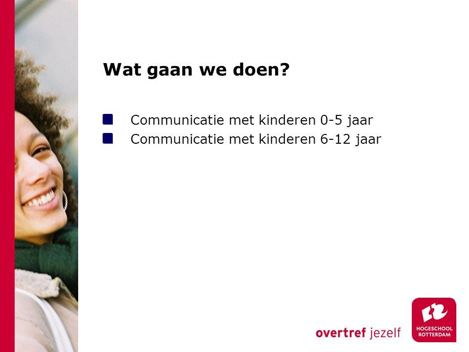 Wat gaan we doen Communicatie met kinderen 0-5 jaar