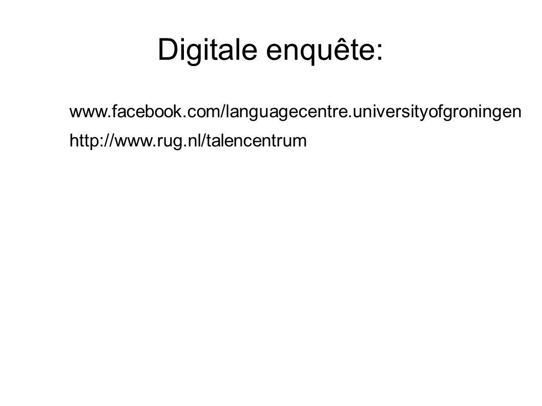 Digitale enquête: www.facebook.com/languagecentre.universityofgroningen. http://www.rug.nl/talencentrum.