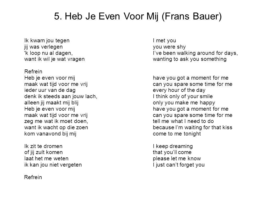 5. Heb Je Even Voor Mij (Frans Bauer)