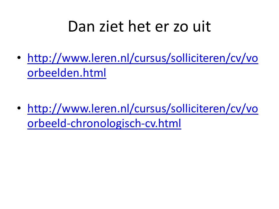 Dan ziet het er zo uit http://www.leren.nl/cursus/solliciteren/cv/voorbeelden.html.