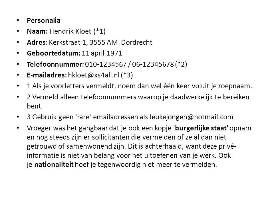 Personalia Naam: Hendrik Kloet (*1) Adres: Kerkstraat 1, 3555 AM Dordrecht. Geboortedatum: 11 april 1971.