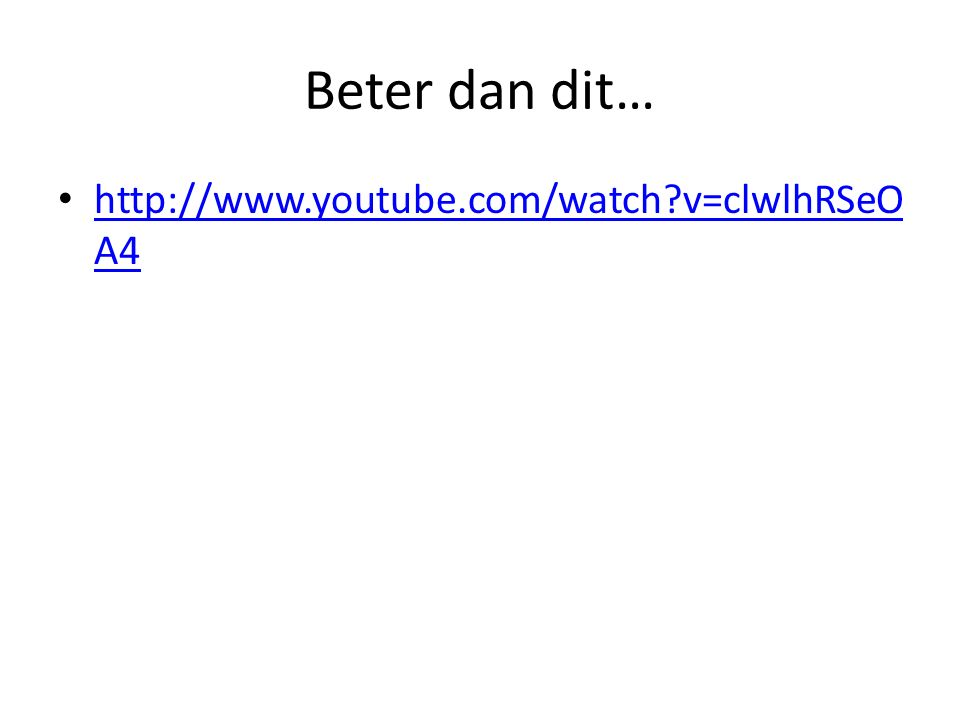Beter dan dit… http://www.youtube.com/watch v=clwlhRSeOA4