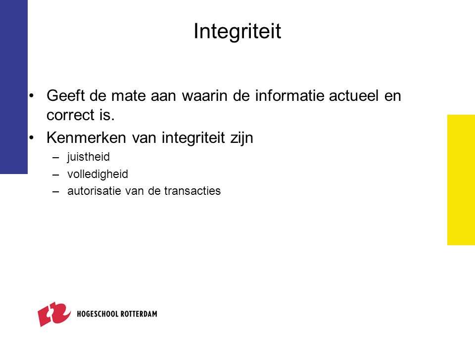 Integriteit Geeft de mate aan waarin de informatie actueel en correct is. Kenmerken van integriteit zijn.
