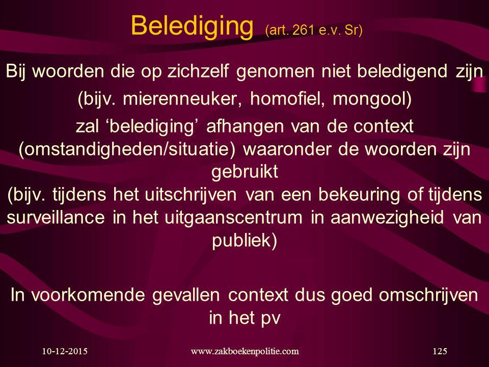 Belediging (art. 261 e.v. Sr) Bij woorden die op zichzelf genomen niet beledigend zijn. (bijv. mierenneuker, homofiel, mongool)