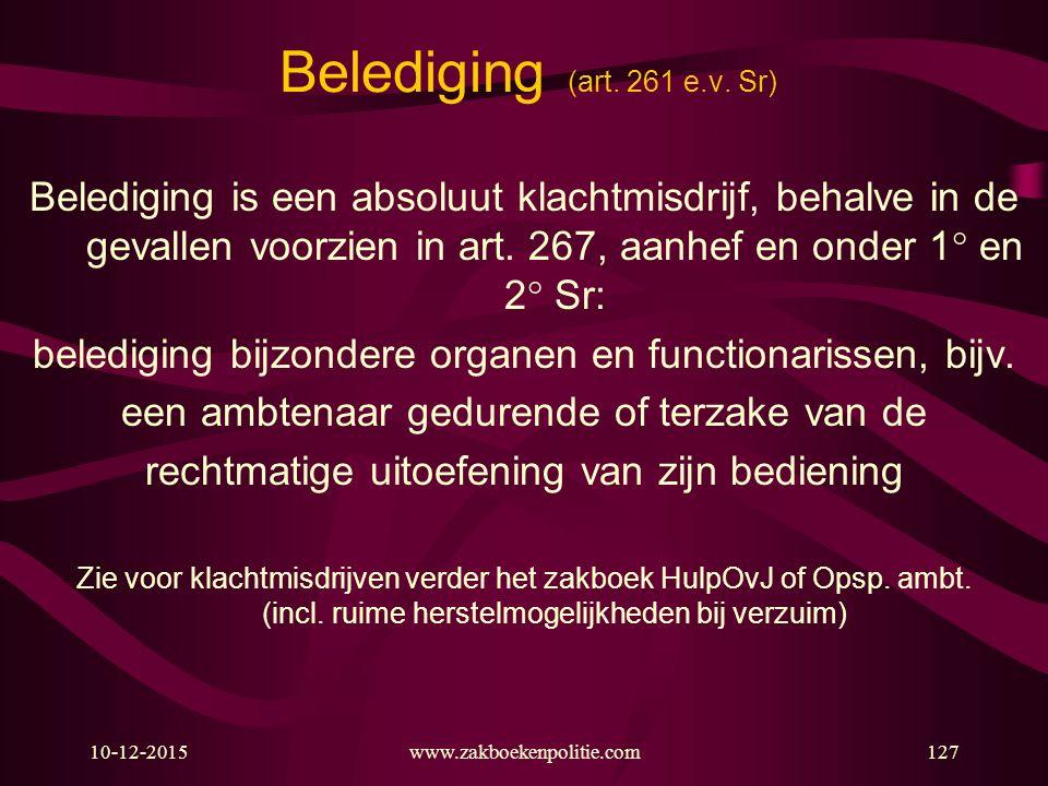 Belediging (art. 261 e.v. Sr) Belediging is een absoluut klachtmisdrijf, behalve in de gevallen voorzien in art. 267, aanhef en onder 1 en 2 Sr: