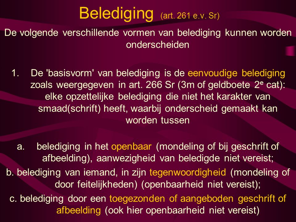 Belediging (art. 261 e.v. Sr) De volgende verschillende vormen van belediging kunnen worden onderscheiden.