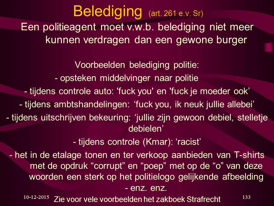 Belediging (art. 261 e.v. Sr) Een politieagent moet v.w.b. belediging niet meer kunnen verdragen dan een gewone burger.