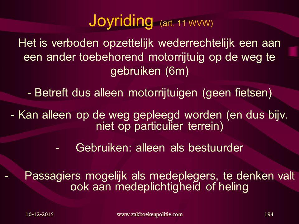 Joyriding (art. 11 WVW) Het is verboden opzettelijk wederrechtelijk een aan. een ander toebehorend motorrijtuig op de weg te.