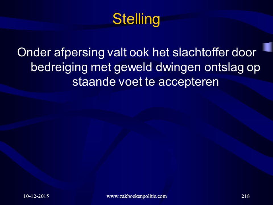 Stelling Onder afpersing valt ook het slachtoffer door bedreiging met geweld dwingen ontslag op staande voet te accepteren.