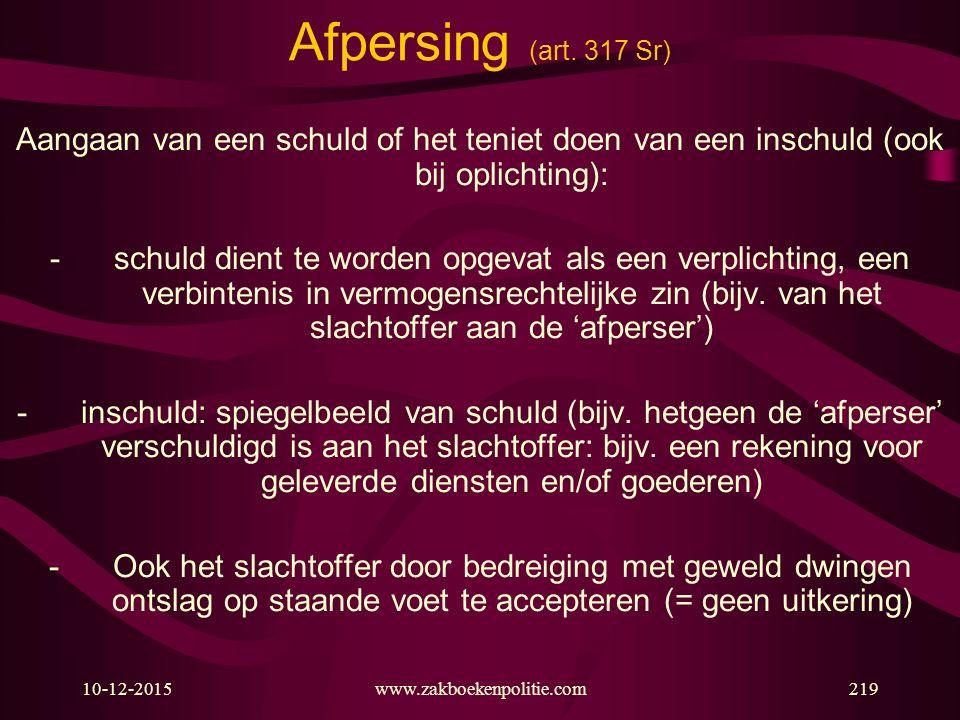Afpersing (art. 317 Sr) Aangaan van een schuld of het teniet doen van een inschuld (ook bij oplichting):