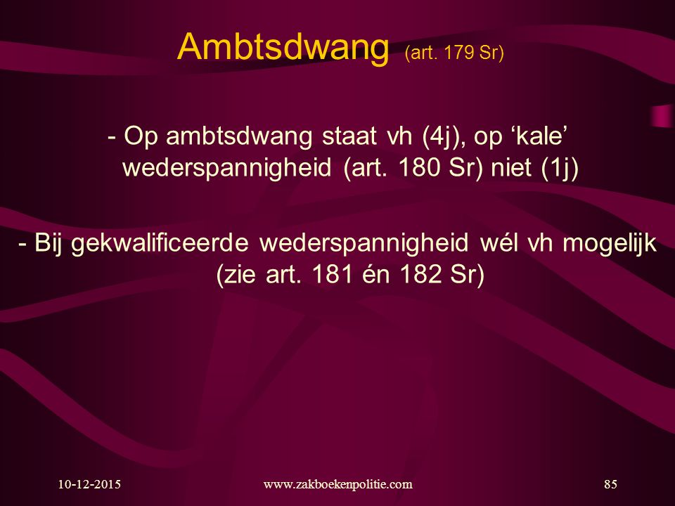 Ambtsdwang (art. 179 Sr) - Op ambtsdwang staat vh (4j), op 'kale' wederspannigheid (art. 180 Sr) niet (1j)
