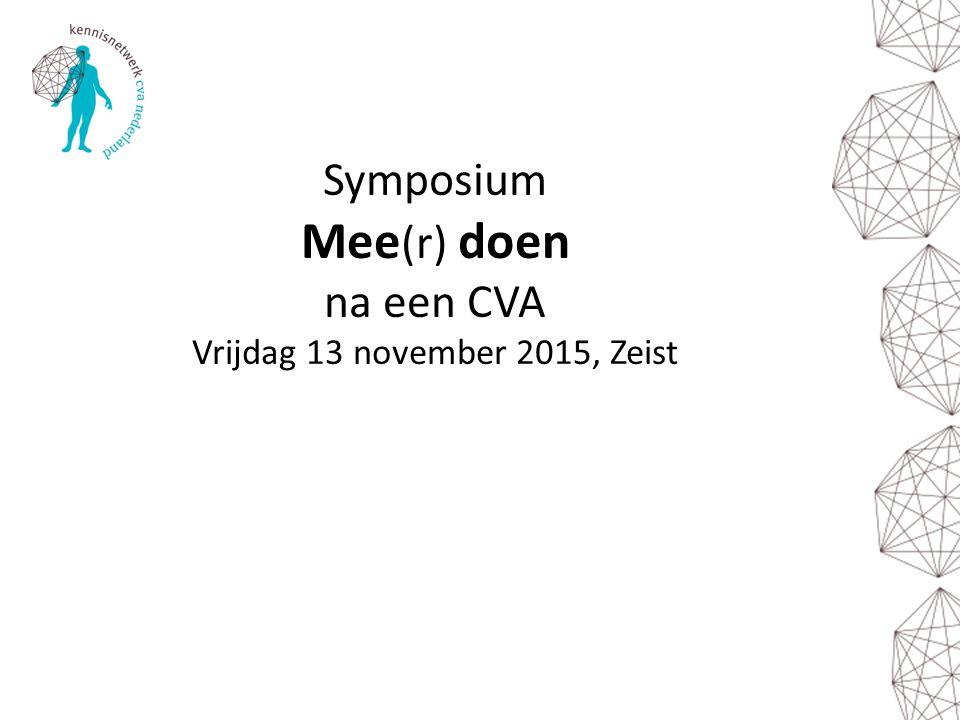 Symposium Mee(r) doen na een CVA Vrijdag 13 november 2015, Zeist