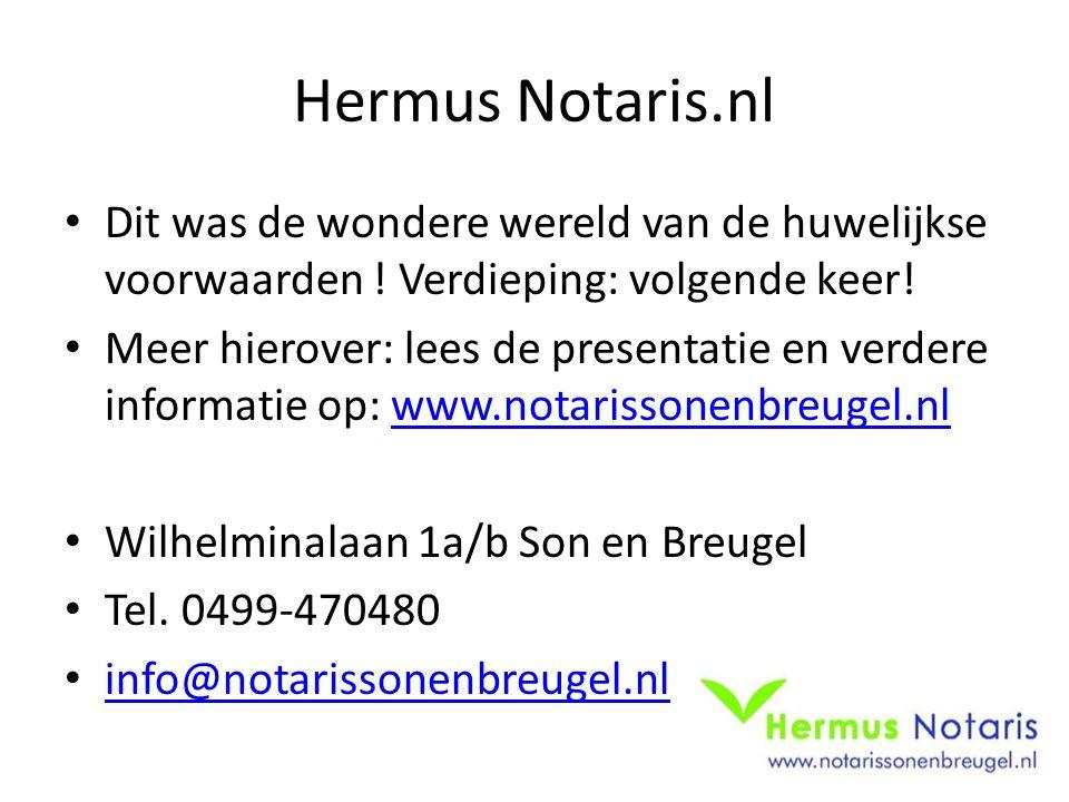 Hermus Notaris.nl Dit was de wondere wereld van de huwelijkse voorwaarden ! Verdieping: volgende keer!