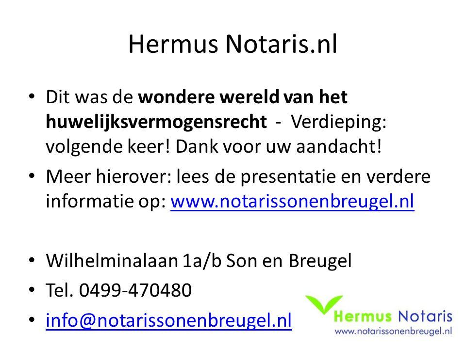 Hermus Notaris.nl Dit was de wondere wereld van het huwelijksvermogensrecht - Verdieping: volgende keer! Dank voor uw aandacht!