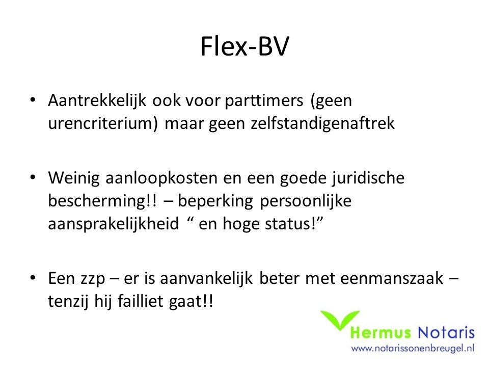 Flex-BV Aantrekkelijk ook voor parttimers (geen urencriterium) maar geen zelfstandigenaftrek.