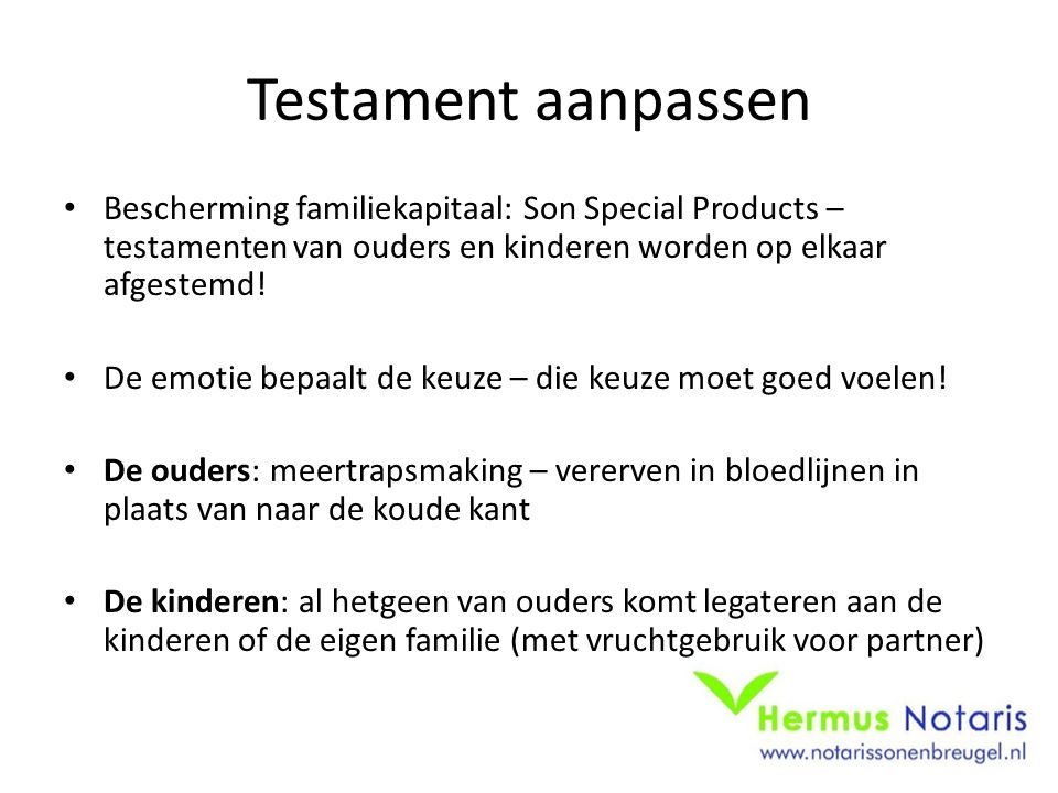 Testament aanpassen Bescherming familiekapitaal: Son Special Products – testamenten van ouders en kinderen worden op elkaar afgestemd!