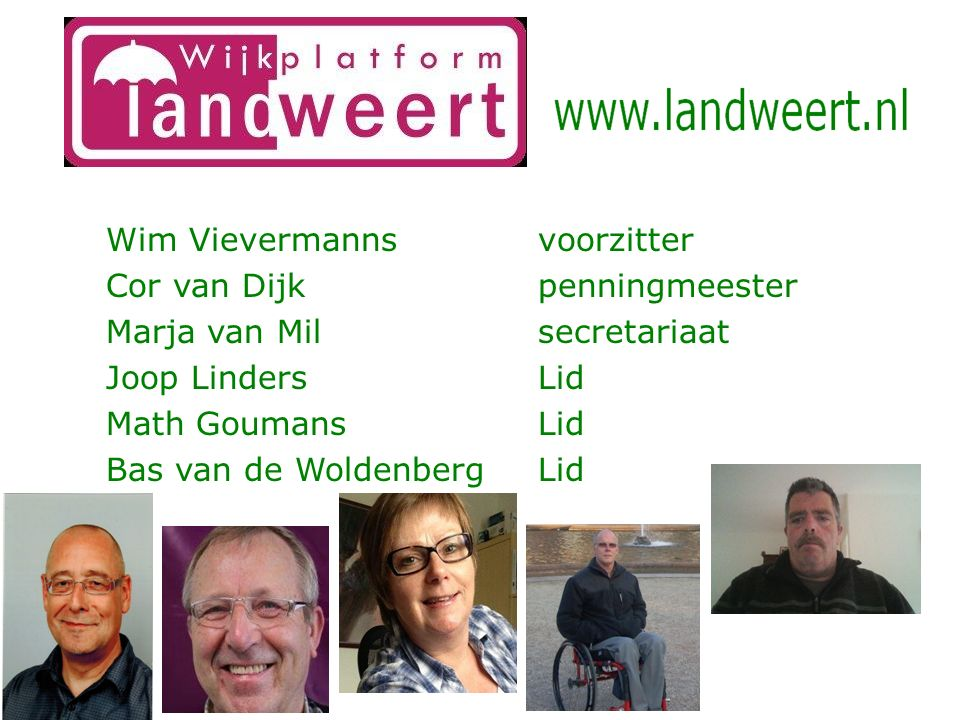 Wim Vievermanns voorzitter Cor van Dijk penningmeester Marja van Mil secretariaat Joop Linders Lid Math Goumans Lid Bas van de Woldenberg Lid