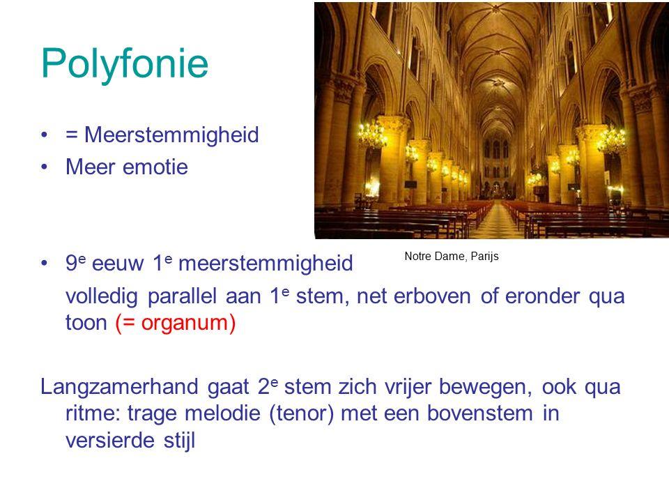 Polyfonie = Meerstemmigheid Meer emotie 9e eeuw 1e meerstemmigheid