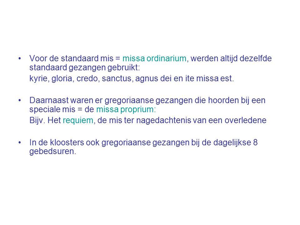 Voor de standaard mis = missa ordinarium, werden altijd dezelfde standaard gezangen gebruikt: