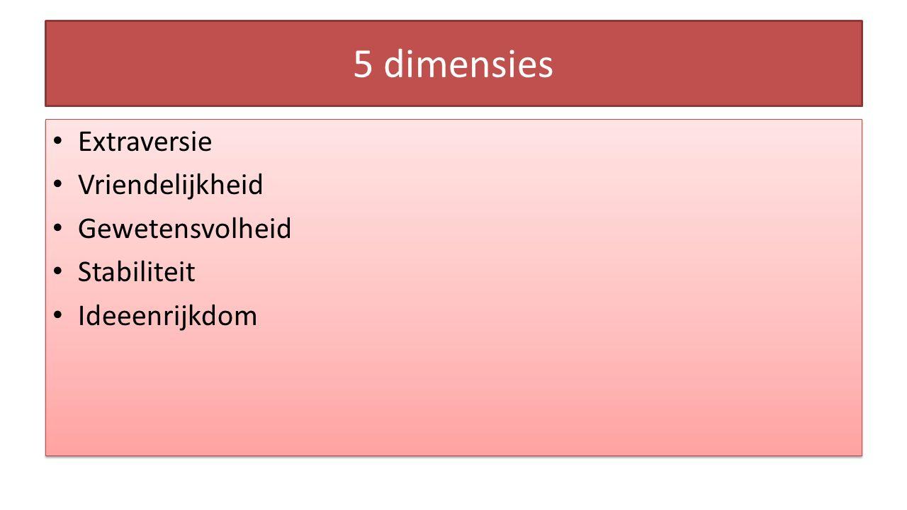 5 dimensies Extraversie Vriendelijkheid Gewetensvolheid Stabiliteit