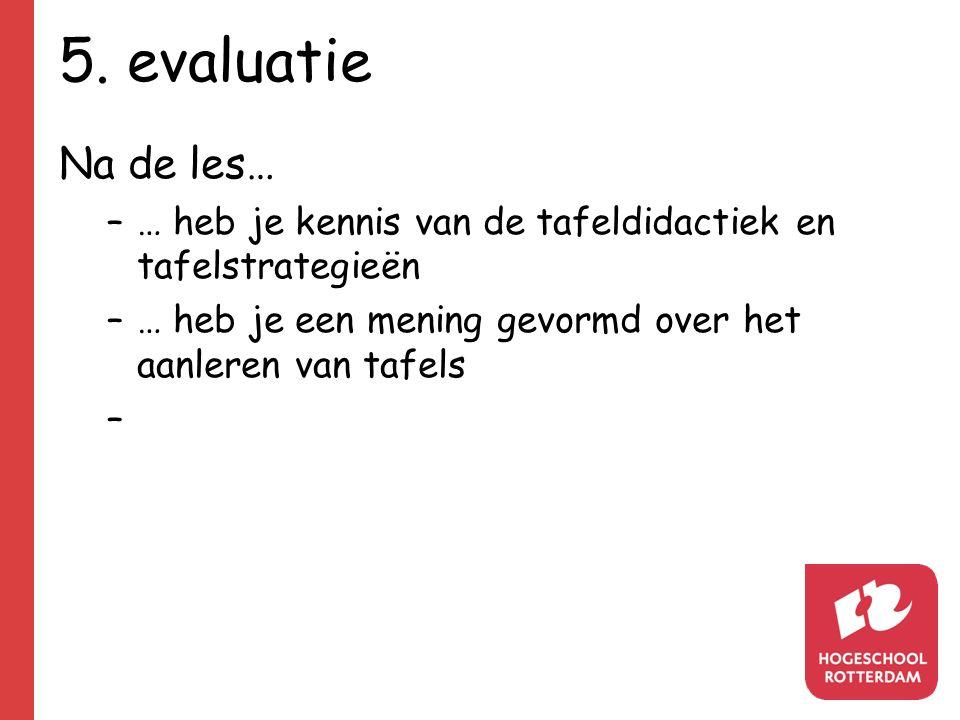 5. evaluatie Na de les… … heb je kennis van de tafeldidactiek en tafelstrategieën.