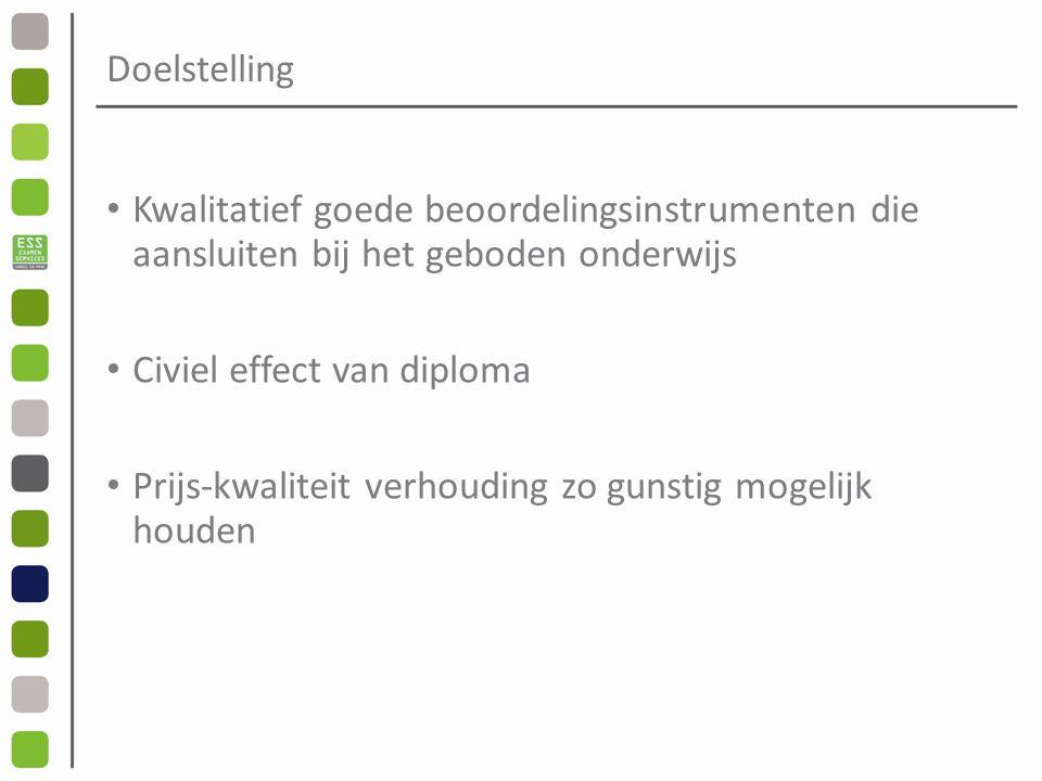 Doelstelling Kwalitatief goede beoordelingsinstrumenten die aansluiten bij het geboden onderwijs. Civiel effect van diploma.